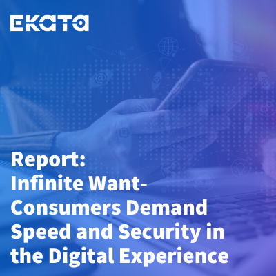 Report_ Infinite Want Consumers Demand Speed and Security in the Digital Experience_ekata